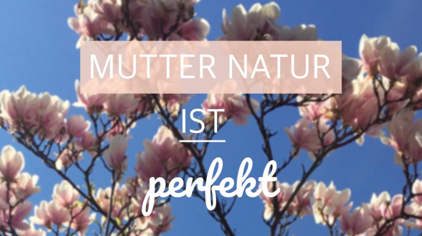 natürlich heilen, Mutter Natur ist die beste Medizin, Naturkosmetik, Naturheilmittel