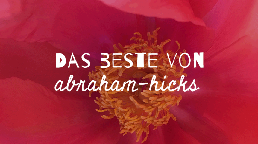 abraham-hicks, abraham, peri soylu, happycoollove