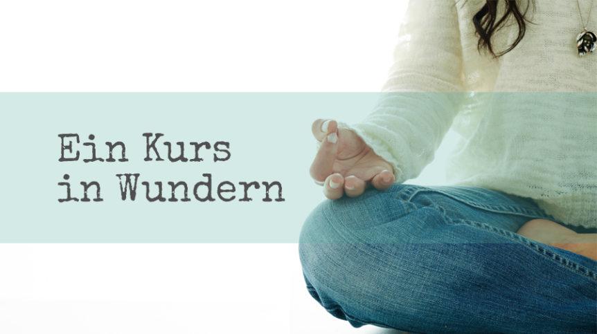 Ein Kurs in Wundern, Ursache und Wirkung, Ursache, Meditation, Gebet, Peri Soylu, Life Coaching