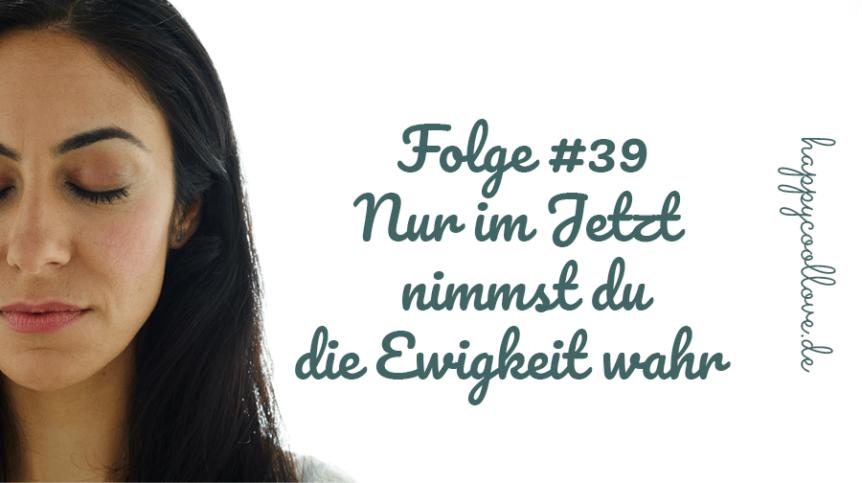 Die Gegenwart, Jetzt, happycoollove Podcast, Peri Soylu Life Coaching