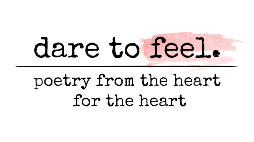 only love, dare to feel, poetry for the heart, poetry, poems