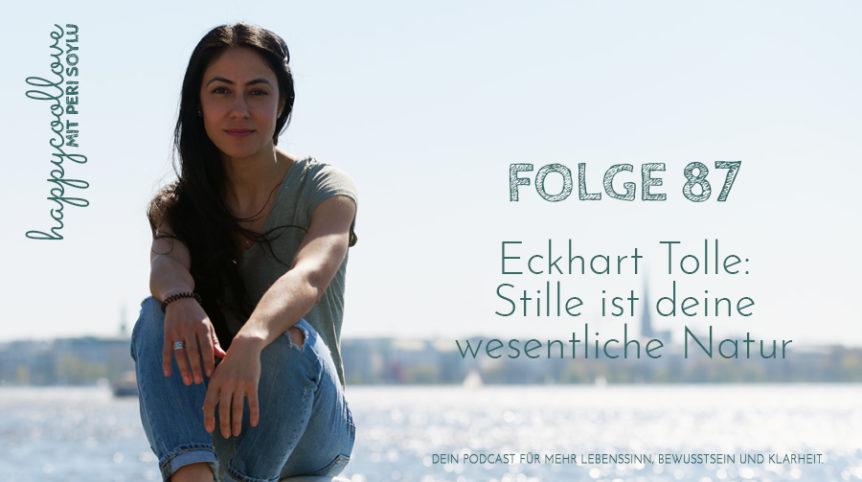 Stille, Stille spricht, Eckhart Tolle. happycoollove Podcast, Peri Soylu