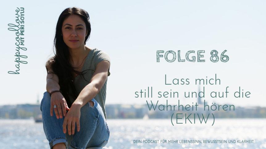 still, still sein, Ein Kurs in Wundern, happycoollove Podcast, Peri Soylu, Life Coach