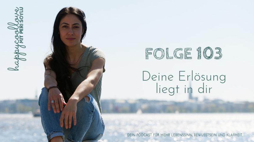 Erlösung, Erloesung, Peri Soylu, happycoollove Podcast, Coaching, Hamburg