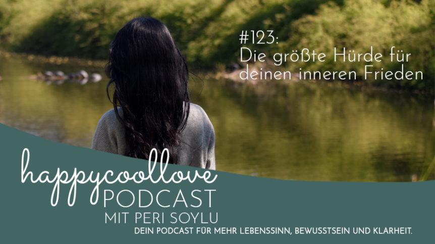 inneren Frieden, Ein Kurs in Wundern, happycoollove Podcast, Peri Soylu