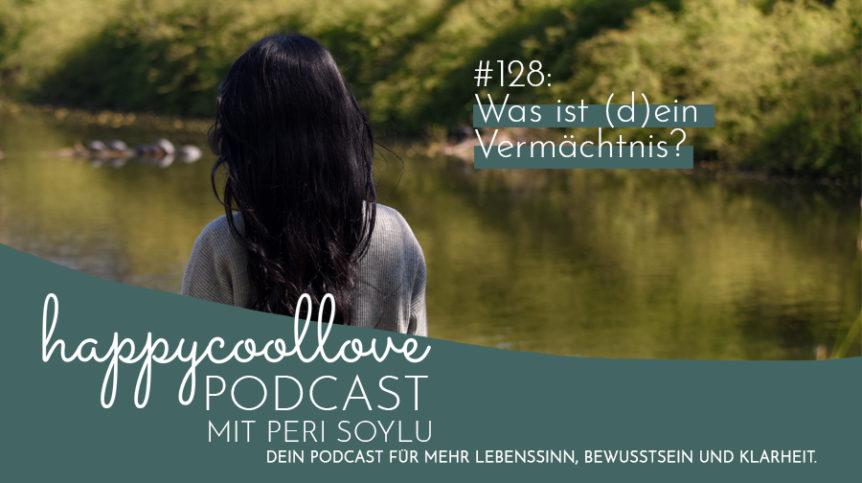 Vermächtnis, happycoollove Podcast, Peri Soylu, Ein Kurs in Wundern