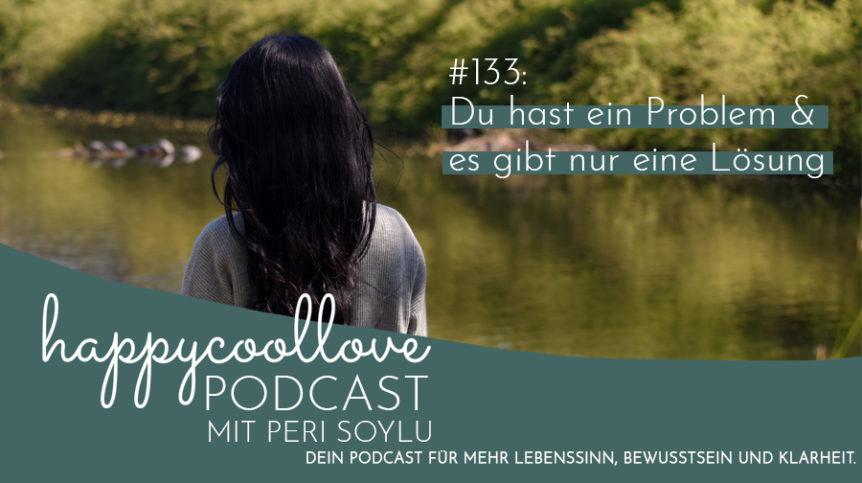 ein Problem, eine Lösung, Ein Kurs in Wundern, Peri Soylu, happycoollove Podcast
