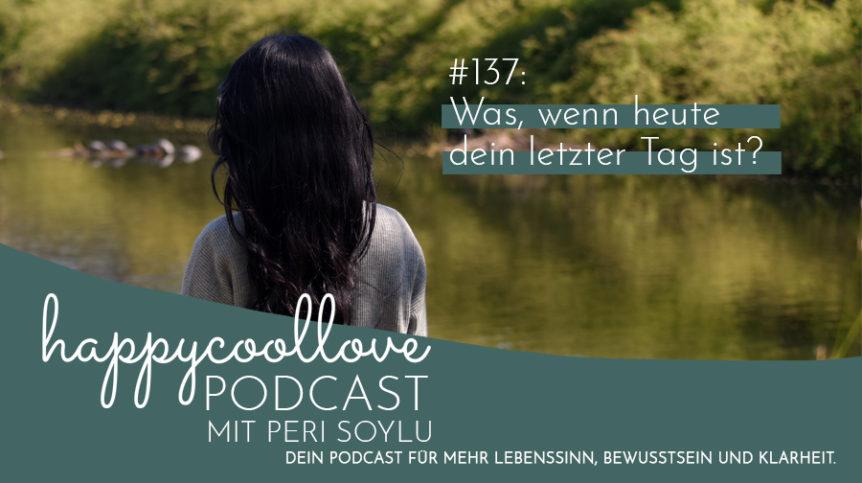 letzter Tag, happycoollove Podcast, Peri Soylu, Ein Kurs in Wundern