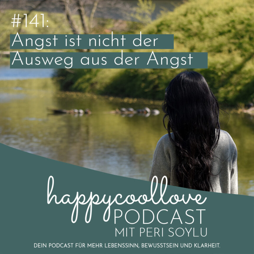 Angst ist, happycoollove Podcast, Ein Kurs in Wundern, Peri Soylu