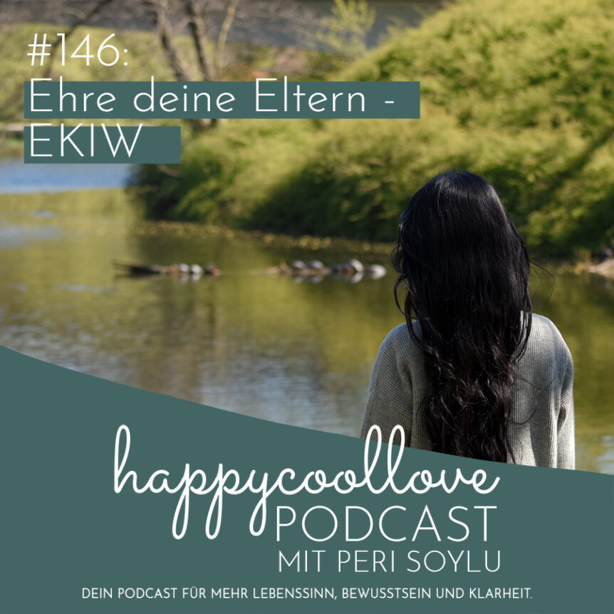 Eltern, Ein Kurs in Wundern, happycoollove Podcast, Peri Soylu