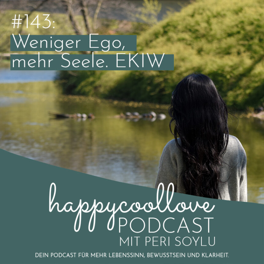weniger Ego, happycoollove Podcast, Peri Soylu, Ein Kurs in Wundern