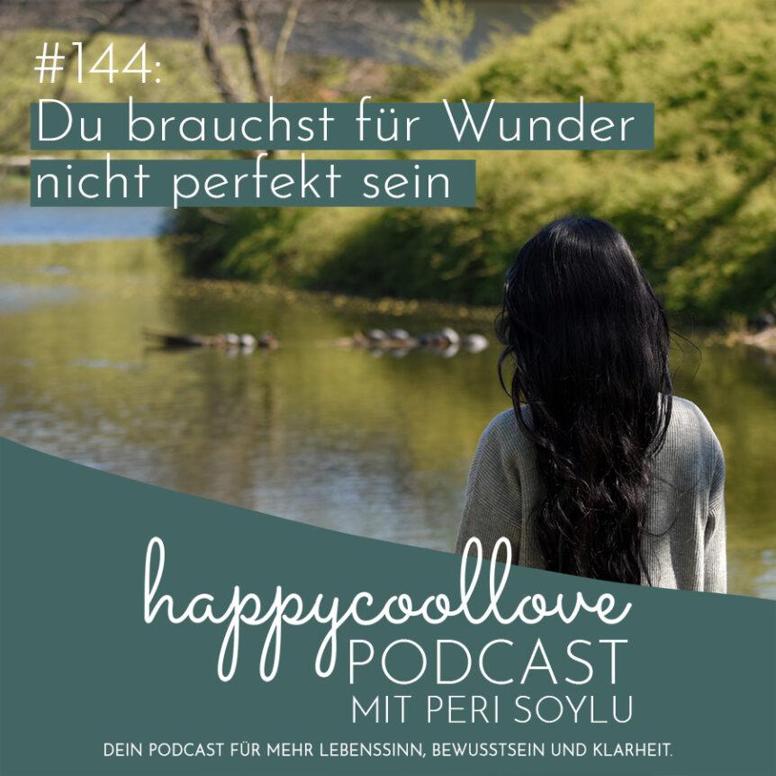 nicht perfekt, Wunder, Ein Kurs in Wundern, happycoollove Podcast, Peri Soylu