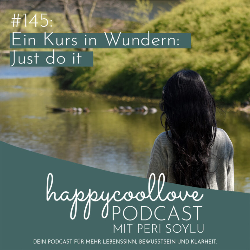 in Wundern, Ein Kurs in Wundern, happycoollove Podcast, Peri Soylu