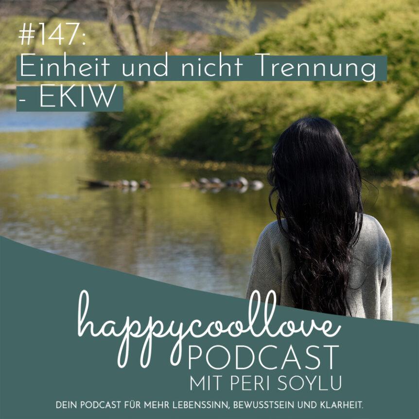Trennung, Einheit, Ein Kurs in Wundern, happycoollove Podcast, Peri Soylu, Coaching