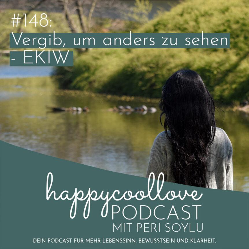 vergib, Ein Kurs in Wundern, happycoollove Podcast, Peri Soylu