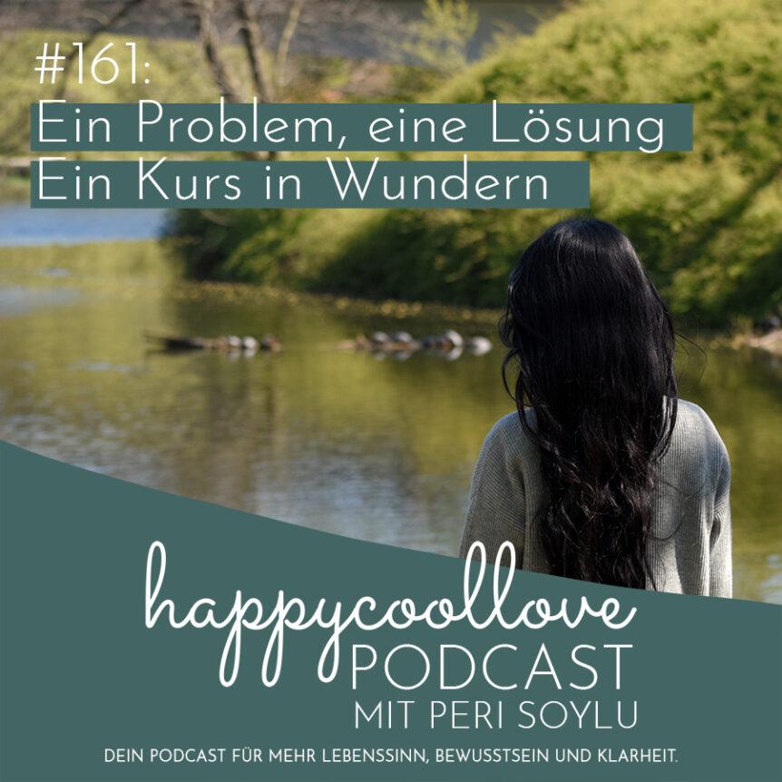 Problem, Ein Kurs in Wundern, happycoollove Podcast, Peri Soylu